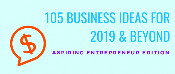 105 Business Ideas for 2019 & Beyond