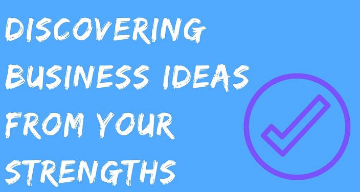 Discovering Business Ideas From Your Strengths and Skills