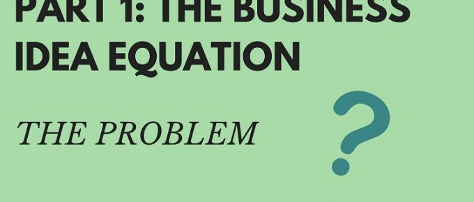 Part 1 the business idea equation