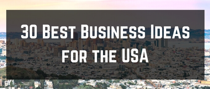 30 Best Business Ideas for the USA 2018 and beyond