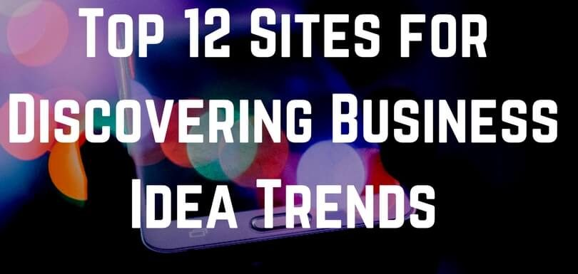 Top 12 Sites for Discovering Business Idea Trends