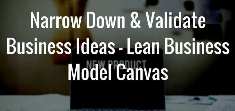 Narrow Down Validate Business Ideas Lean Business Model