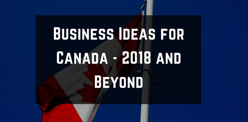 30 Best Business Ideas in Canada   2018 and Beyond | Business Idea