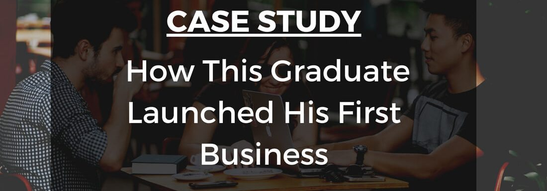 Case Study: How This Graduate Launched His First Business
