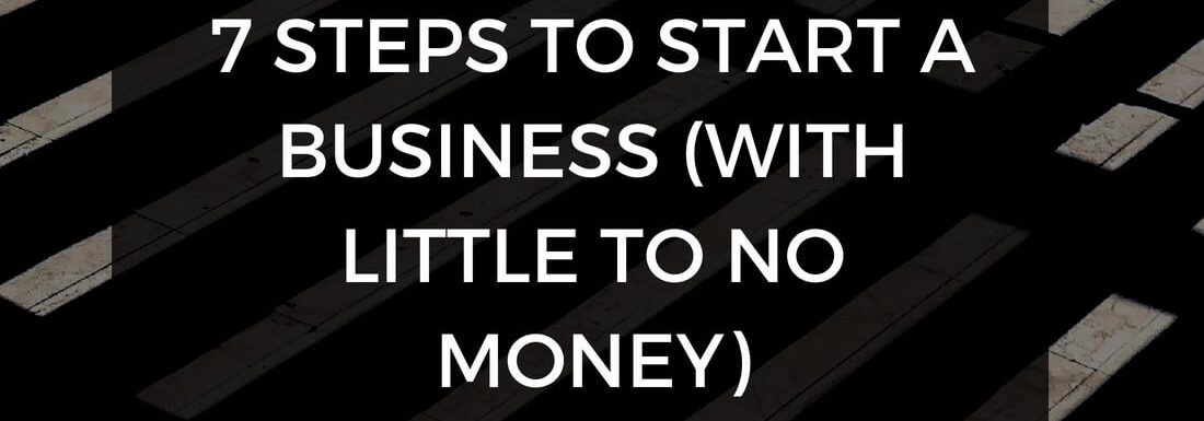 7 Steps to Start a Business (with Little to No Money)