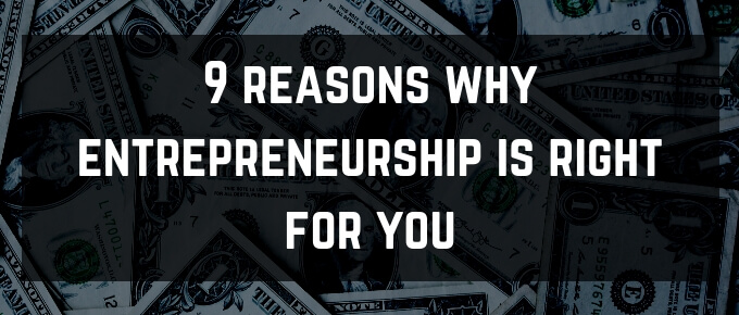 9 reasons why entrepreneurship is right for you