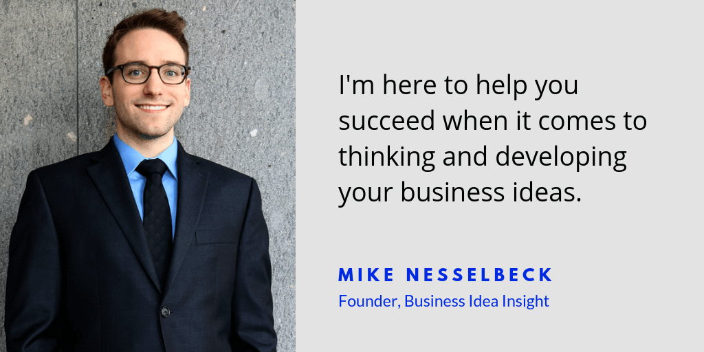 Mike Nesselbeck - Founder of Business Idea Insight - I am here to help you succeed with business ideas