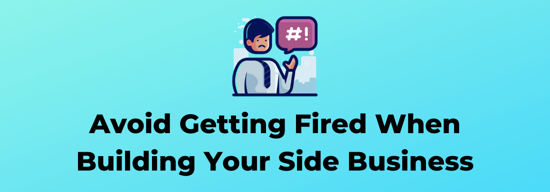 Avoid Getting Fired While Building Your Side Business