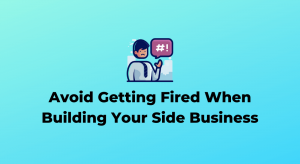 Avoid Getting Fired While Starting a Side Hustle