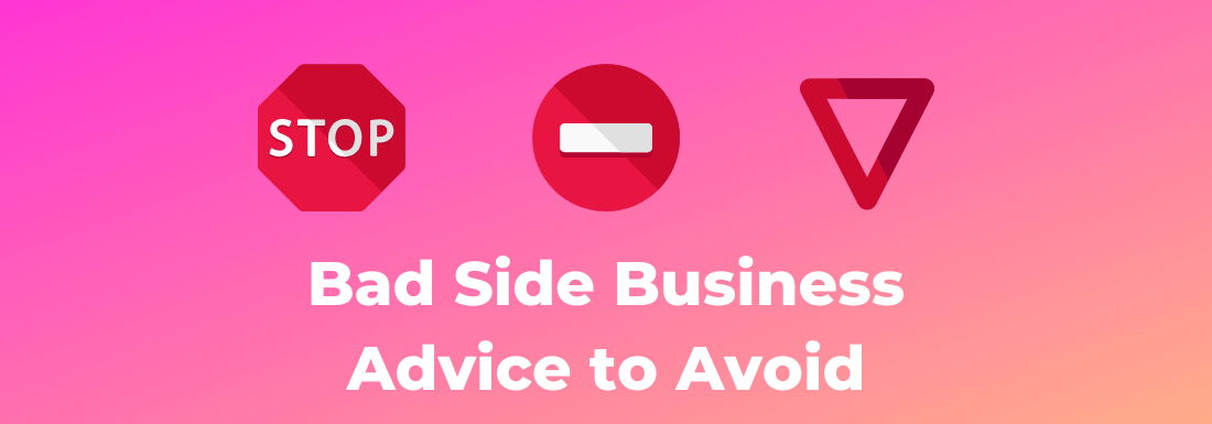 Bad Side Business Advice To Avoid