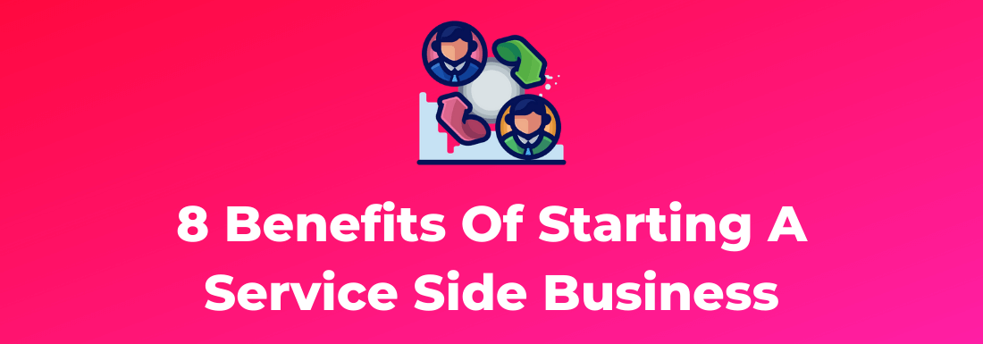8 Benefits of Starting a Service Side Business