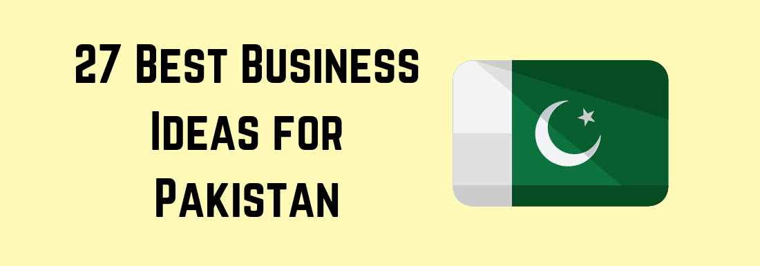 27 Best Business Ideas for Pakistan – 2020 and 2021