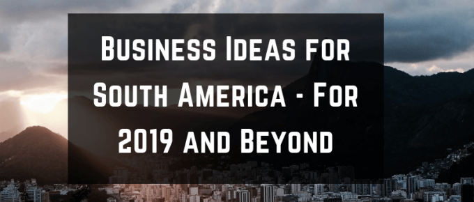 Business ideas in south america for 2019