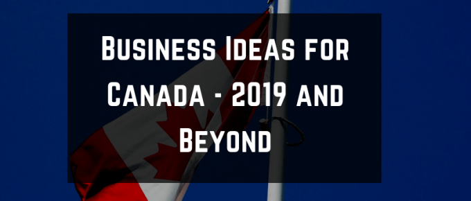Business ideas in Canada for 2019 and beyond