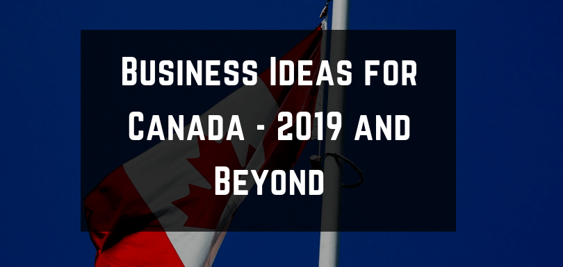 27+ Best Business Ideas in Canada – 2019 and Beyond