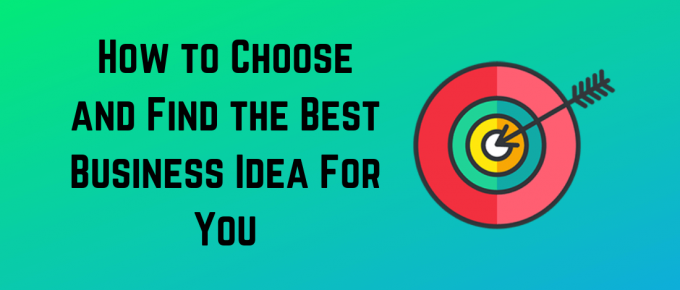 Choose the right business idea for you