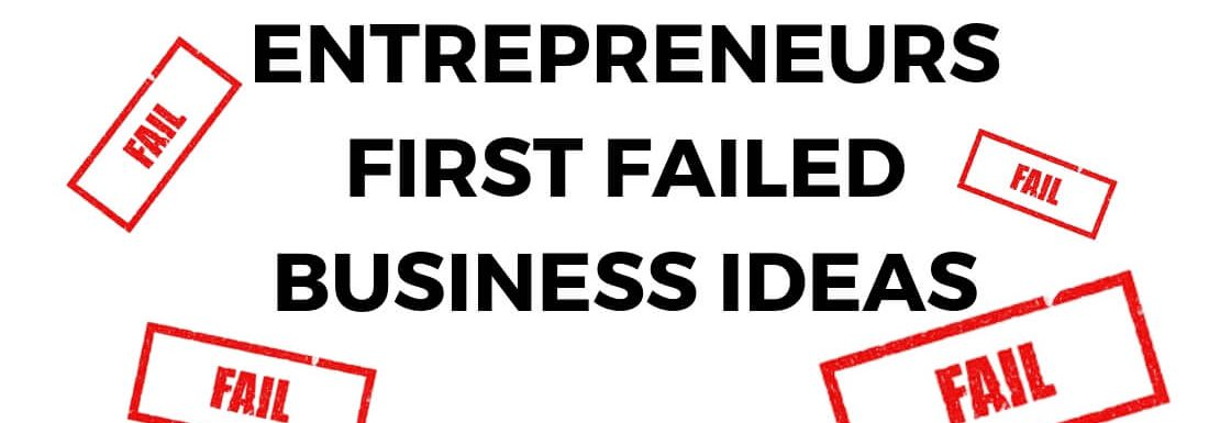 Entrepreneurs first failed business ideas
