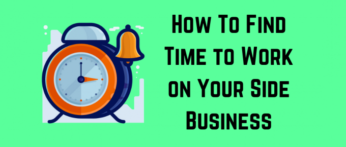 How To Find Time to Work on Your Side-business