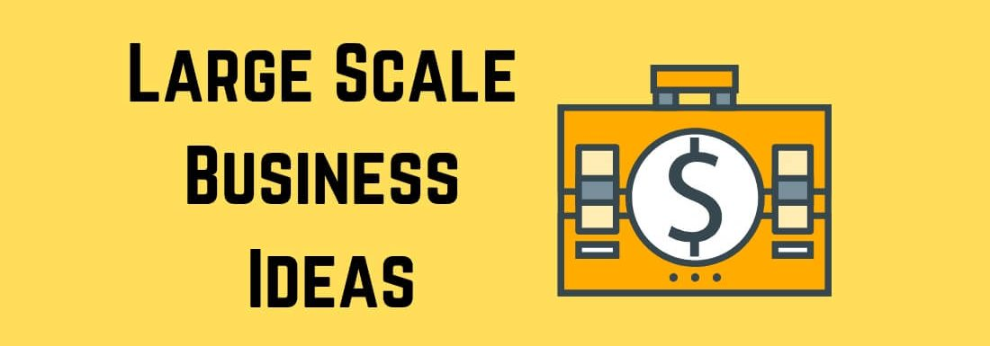 15 Large Scale Business Ideas