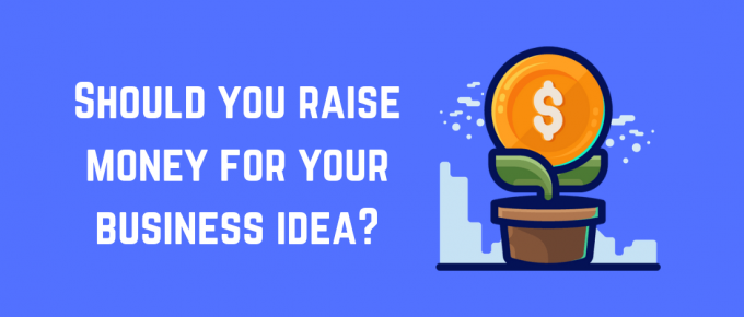 Title should you raise money for your business idea with picture of a money flower