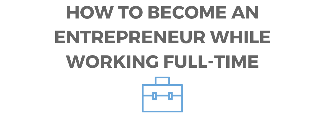 How to become an entrepreneur while working full-time