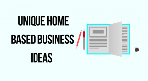 Unique Home Based Business Ideas (2019) - Business Idea Insight