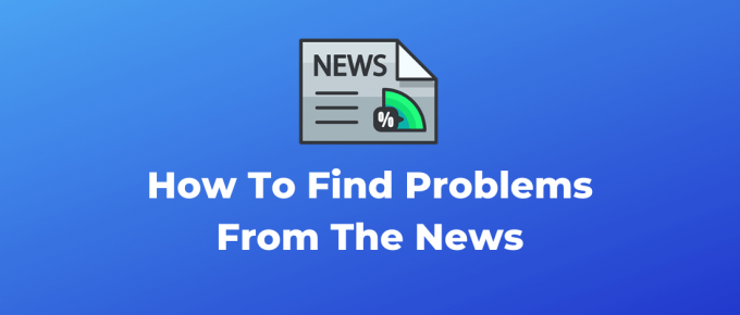 Find problems from the news for business ideas
